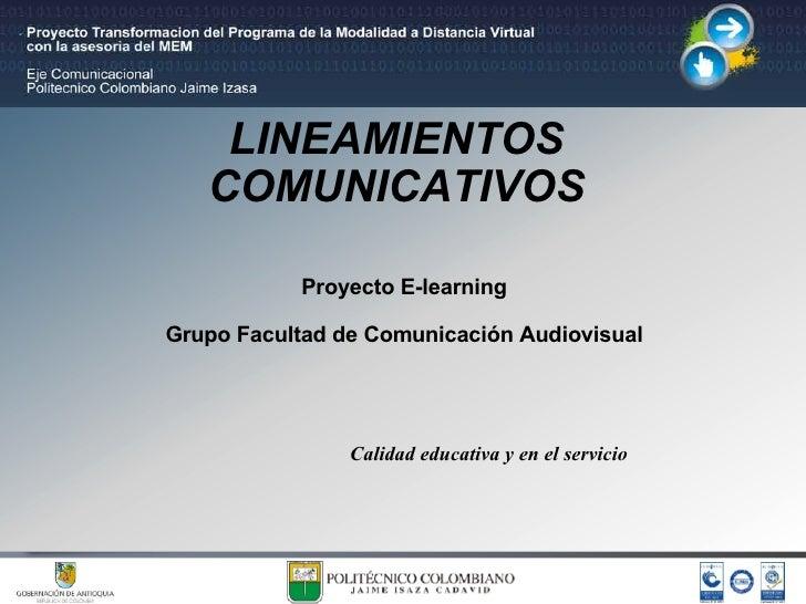 LINEAMIENTOS COMUNICATIVOS Proyecto E-learning Grupo Facultad de Comunicación Audiovisual Calidad educativa y en el servicio