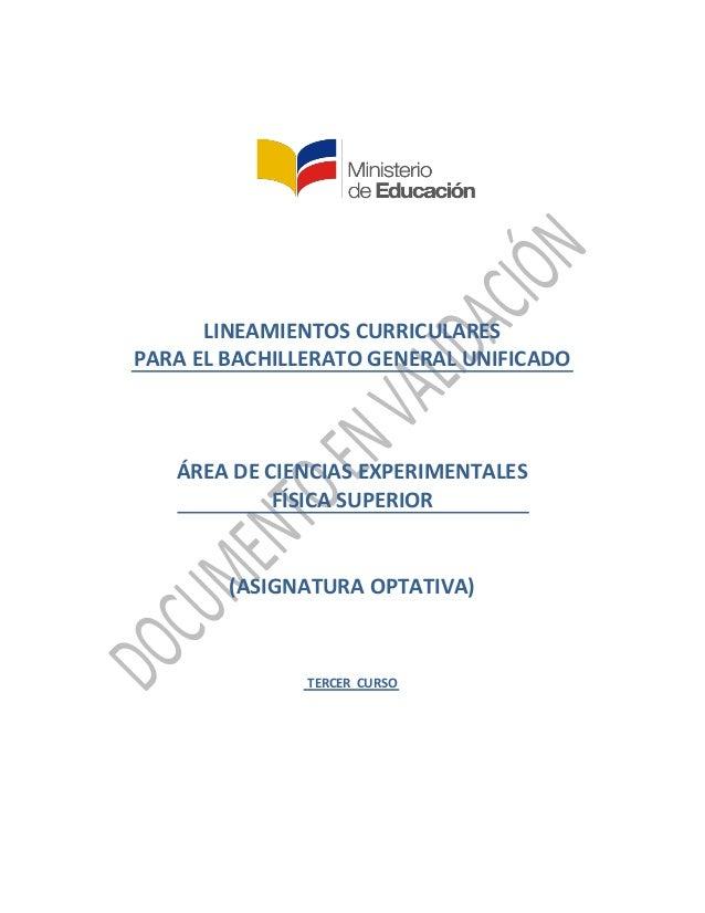 LINEAMIENTOS CURRICULARES PARA EL BACHILLERATO GENERAL UNIFICADO ÁREA DE CIENCIAS EXPERIMENTALES FÍSICA SUPERIOR (ASIGNATU...