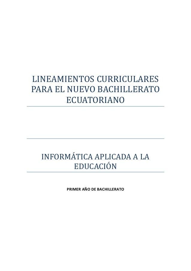 LINEAMIENTOS CURRICULARESPARA EL NUEVO BACHILLERATO        ECUATORIANO  INFORMÁTICA APLICADA A LA         EDUCACIÓN       ...