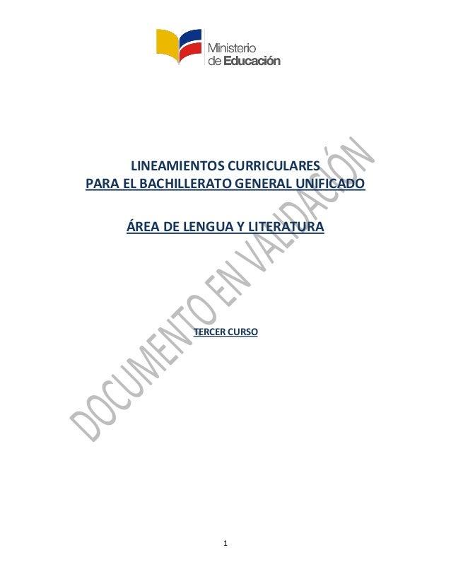 1 LINEAMIENTOS CURRICULARES PARA EL BACHILLERATO GENERAL UNIFICADO ÁREA DE LENGUA Y LITERATURA TERCER CURSO