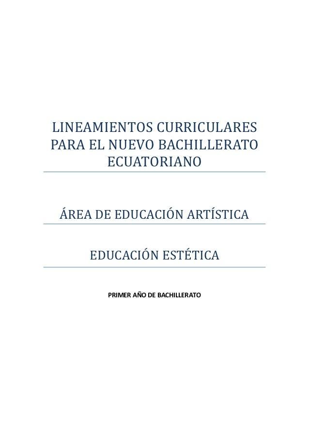 LINEAMIENTOS CURRICULARESPARA EL NUEVO BACHILLERATO        ECUATORIANO ÁREA DE EDUCACIÓN ARTÍSTICA     EDUCACIÓN ESTÉTICA ...