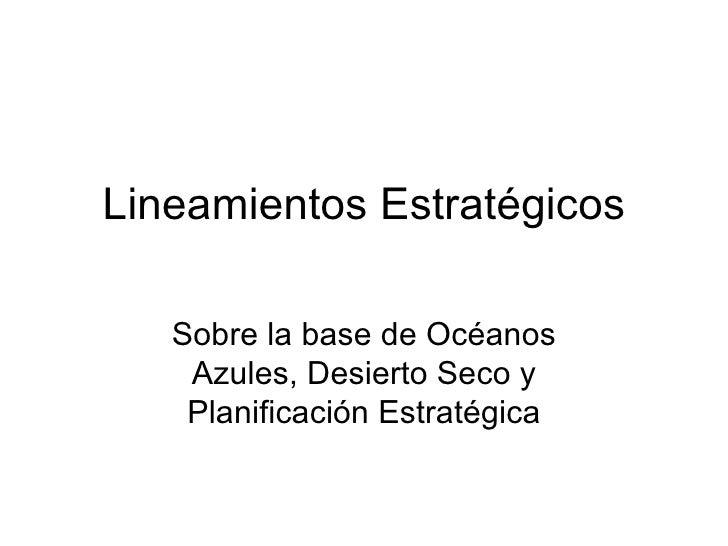 Lineamientos Estratégicos Sobre la base de Océanos Azules, Desierto Seco y Planificación Estratégica