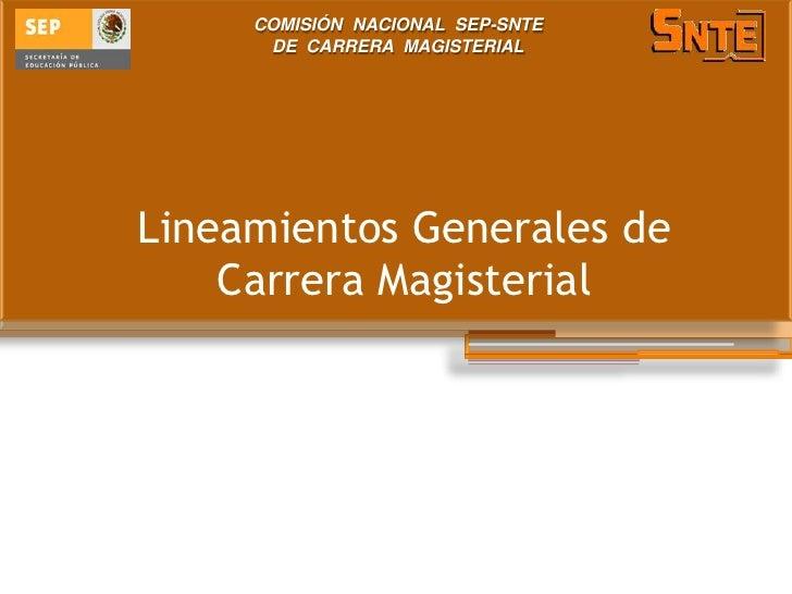 COMISIÓN NACIONAL SEP-SNTE      DE CARRERA MAGISTERIALLineamientos Generales de    Carrera Magisterial