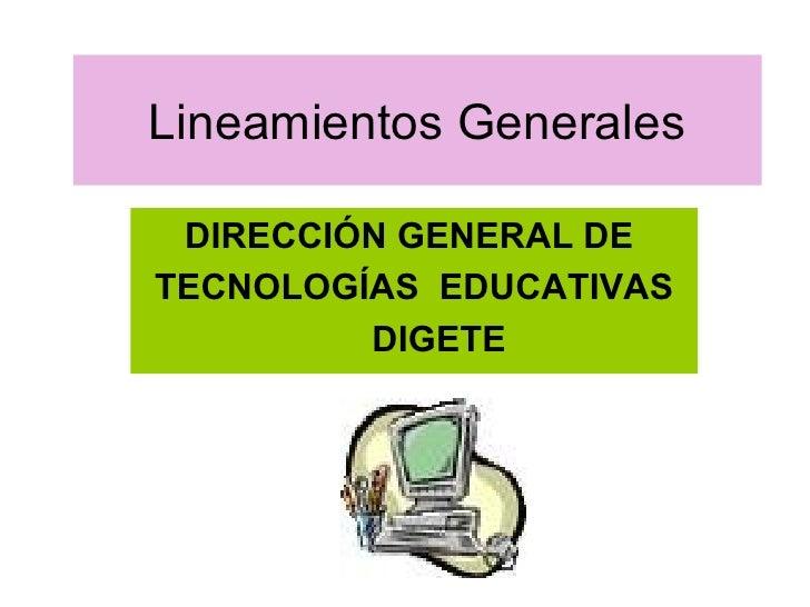 Lineamientos Generales DIRECCIÓN GENERAL DE  TECNOLOGÍAS  EDUCATIVAS DIGETE