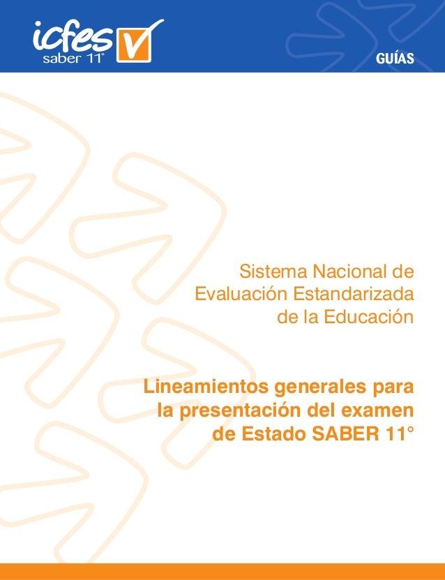 GUÍAS Sistema Nacional de Evaluación Estandarizada de la Educación Lineamientos generales para la presentación del examen ...