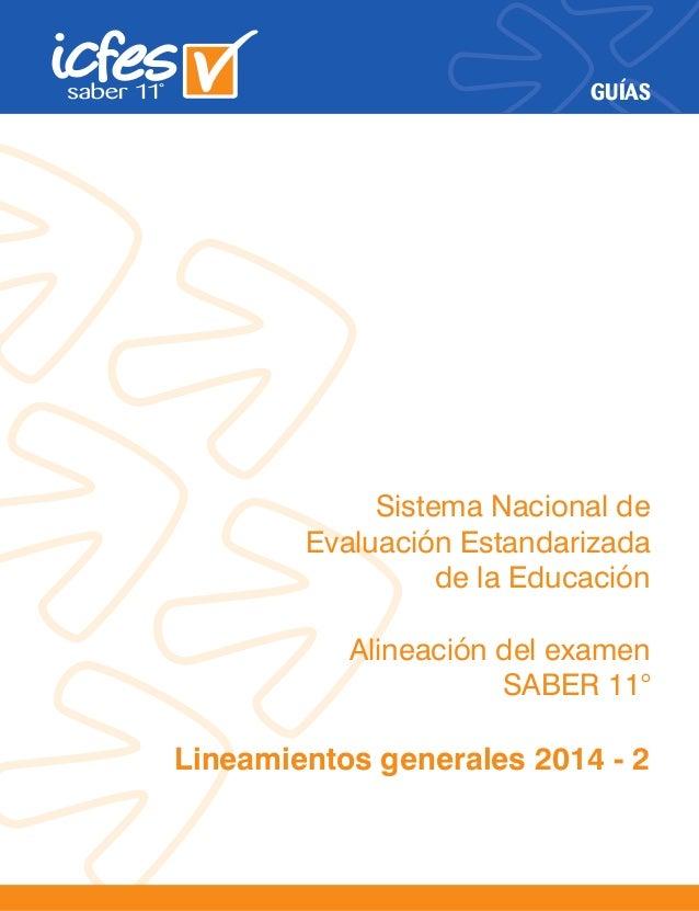 GUÍAS Sistema Nacional de Evaluación Estandarizada de la Educación Alineación del examen SABER 11° Lineamientos generales ...