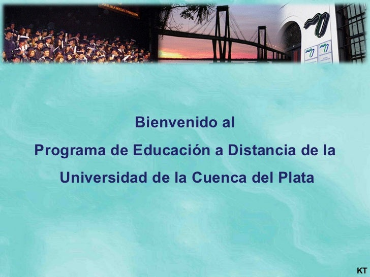 Bienvenido al Programa de Educación a Distancia de la Universidad de la Cuenca del Plata