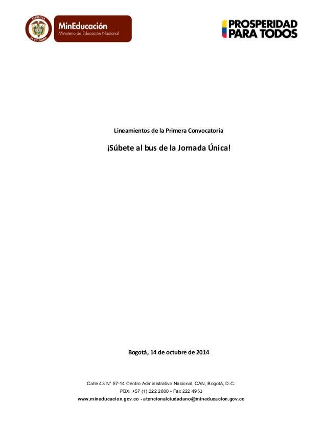 Lineamientos  de  la  Primera  Convocatoria  ¡Súbete  al  bus  de  la  Jornada  Única!  Bogotá,  14  de  octubre  de  2014...
