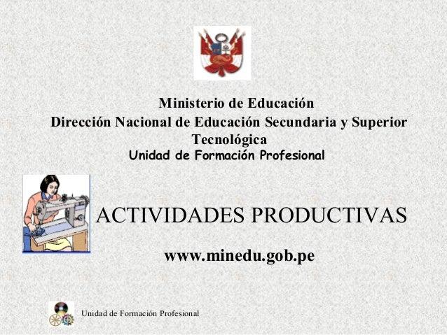 Unidad de Formación ProfesionalACTIVIDADES PRODUCTIVASMinisterio de EducaciónDirección Nacional de Educación Secundaria y ...