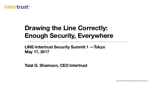 © 2017 Intertrust Technologies Corporation. All rights reserved. Drawing the Line Correctly: 