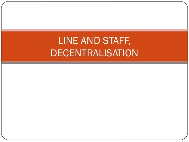 LINE AND STAFF, DECENTRALISATION
