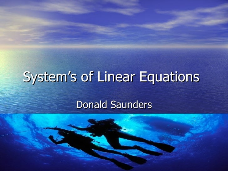 System's of Linear Equations Donald Saunders