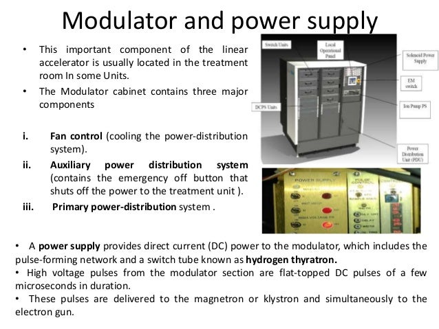 Modulator and power supply • This important component of the linear accelerator is usually located in the treatment room I...
