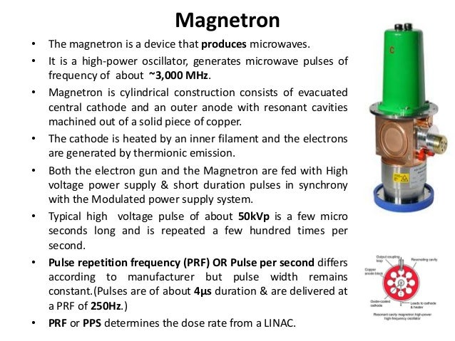 Magnetron • The magnetron is a device that produces microwaves. • It is a high-power oscillator, generates microwave pulse...