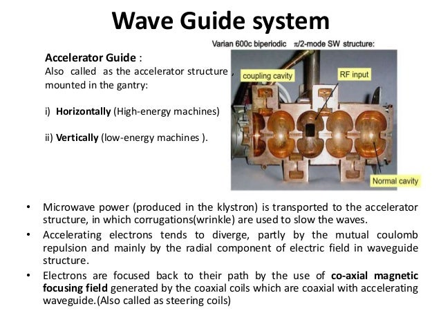 Wave Guide system • Microwave power (produced in the klystron) is transported to the accelerator structure, in which corru...
