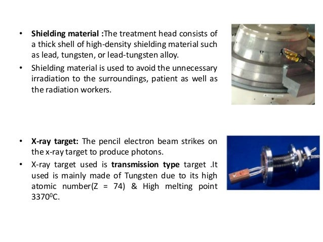 • Shielding material :The treatment head consists of a thick shell of high-density shielding material such as lead, tungst...