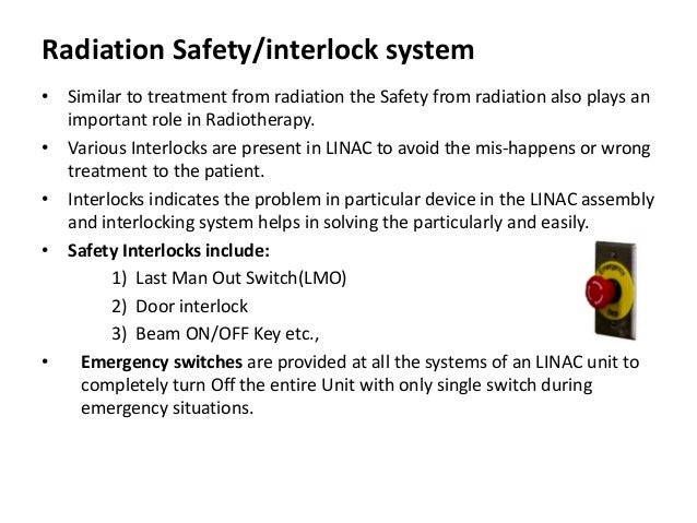 Radiation Safety/interlock system • Similar to treatment from radiation the Safety from radiation also plays an important ...