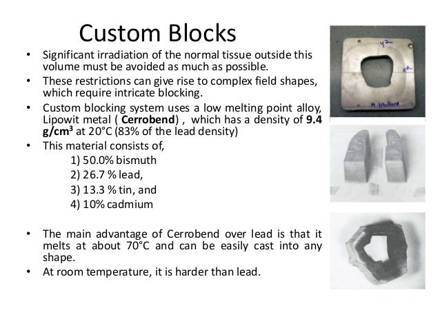 Custom Blocks • Significant irradiation of the normal tissue outside this volume must be avoided as much as possible. • Th...
