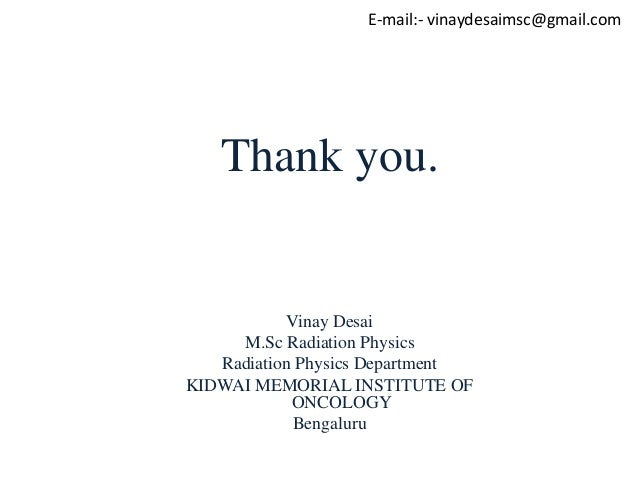 E-mail:- vinaydesaimsc@gmail.com Thank you. Vinay Desai M.Sc Radiation Physics Radiation Physics Department KIDWAI MEMORIA...