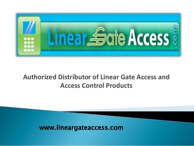 Authorized Distributor of Linear Gate Access and Access Control Products www.lineargateaccess.com