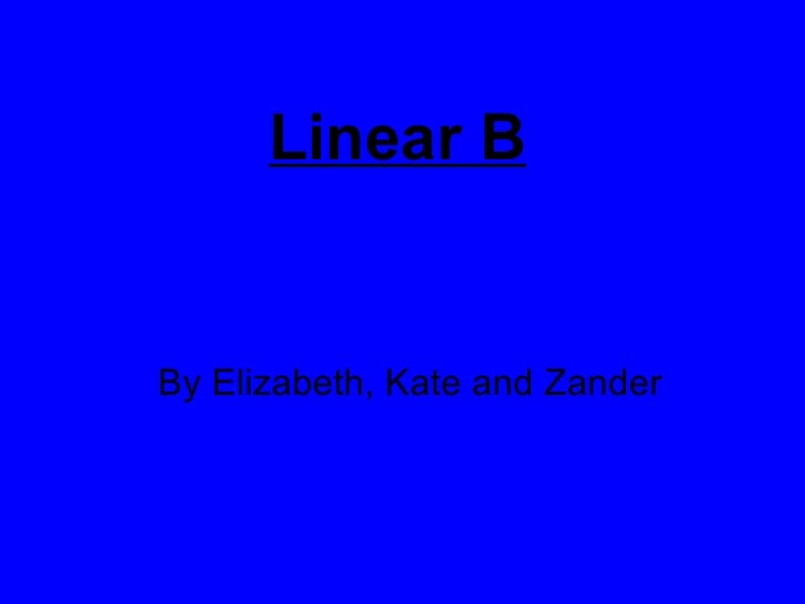 Linear B The Mysterious Language By Elizabeth, Kate and Zander