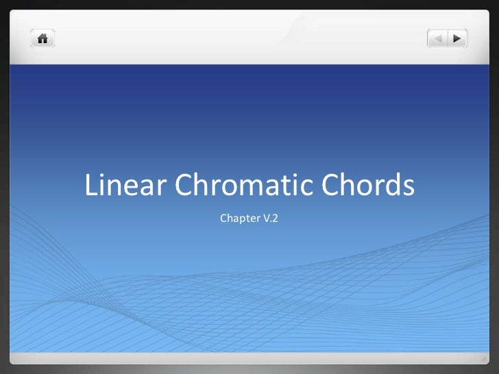 Linear Chromatic Chords         Chapter V.2
