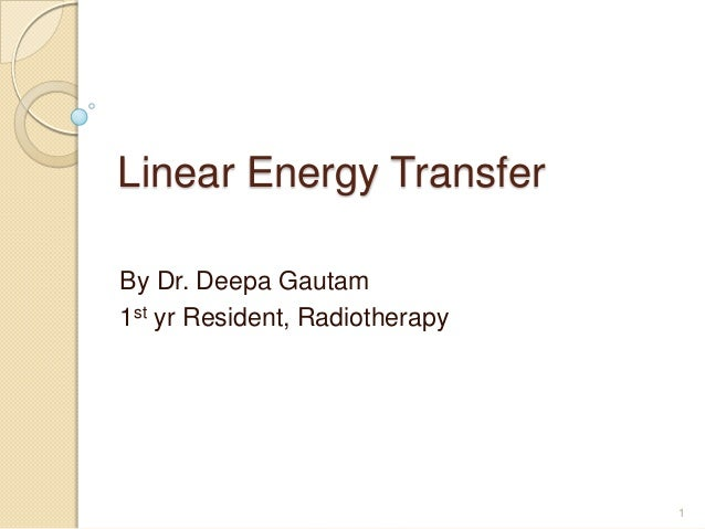 Linear Energy Transfer By Dr. Deepa Gautam 1st yr Resident, Radiotherapy  1