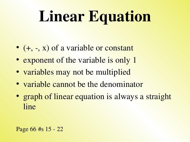 Linear Equation <ul><li>(+, -, x) of a variable or constant </li></ul><ul><li>exponent of the variable is only 1 </li></ul...