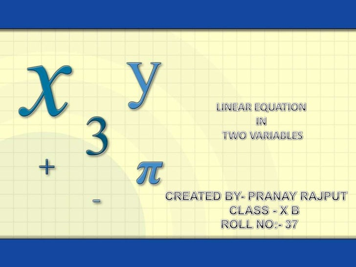 Linear Equation in Two Variables<br />LINEAR EQUATION <br />IN<br /> TWO VARIABLES<br />CREATED BY- PRANAY RAJPUT     C...