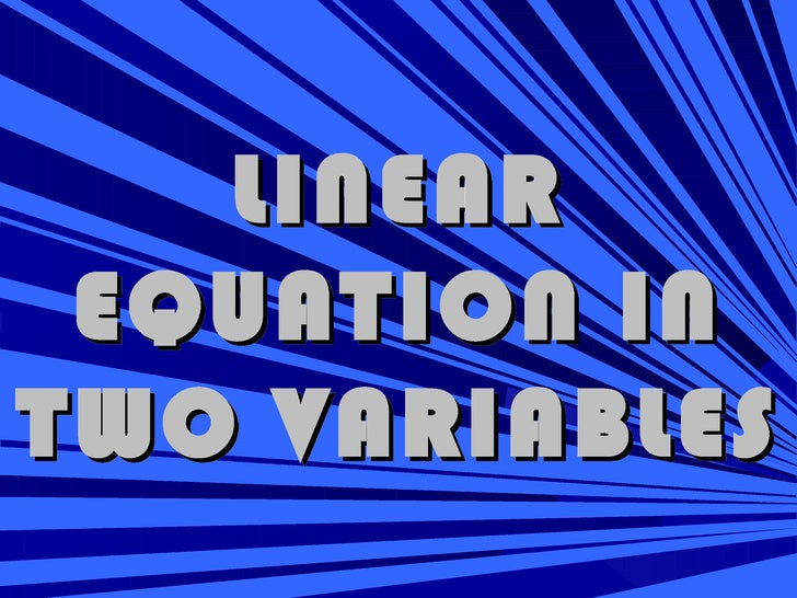 LINEAR EQUATION INTWO VARIABLES