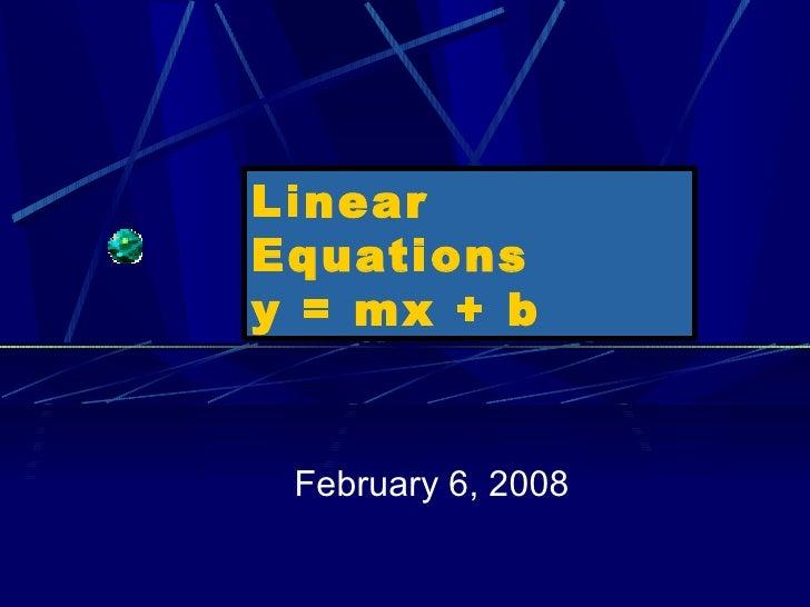 February 6, 2008 Linear Equations y = mx + b