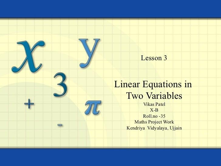 Linear Equations in  Two Variables Vikas Patel X-B Roll.no -35 Maths Project Work Kendriya  Vidyalaya, Ujjain   Lesson 3