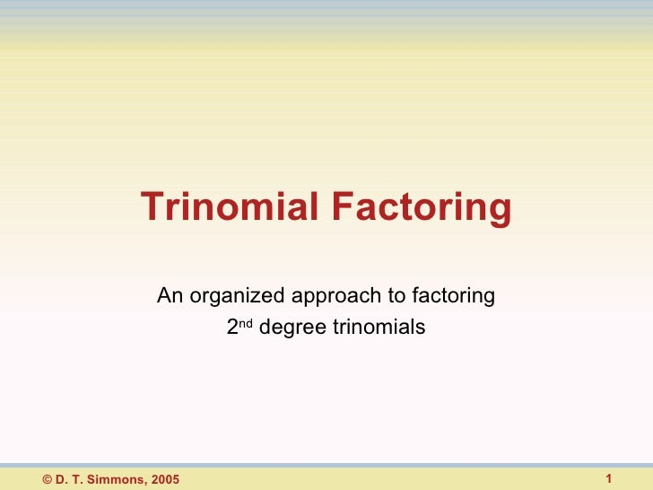 Trinomial Factoring An organized approach to factoring 2 nd  degree trinomials