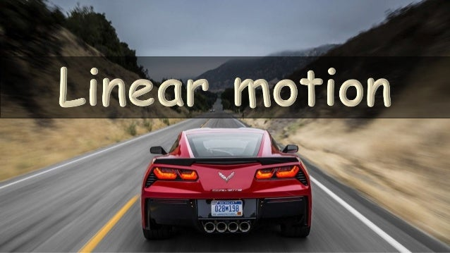 Linear motion The motion of an object along a straight path is called a linear motion.