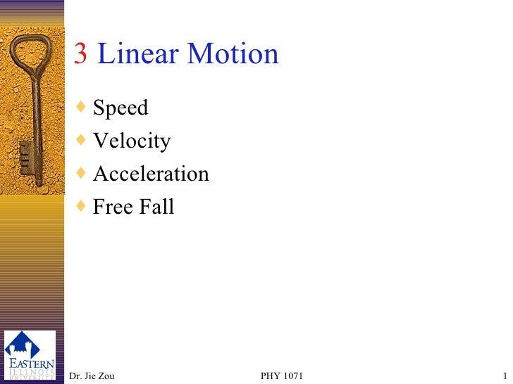 3  Linear Motion <ul><li>Speed </li></ul><ul><li>Velocity </li></ul><ul><li>Acceleration </li></ul><ul><li>Free Fall </li>...