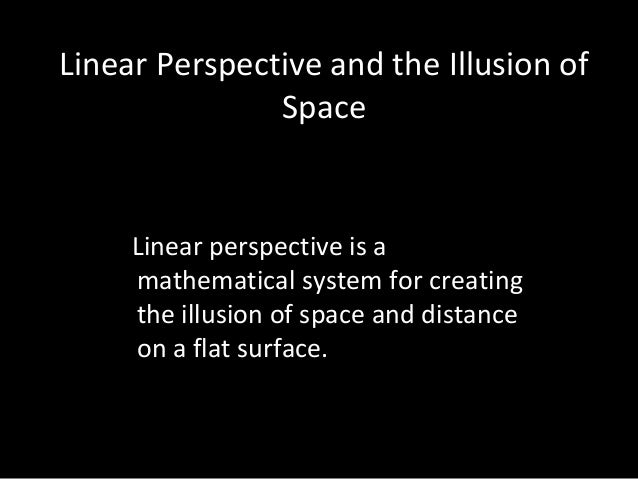 Linear Perspective and the Illusion of               Space     Linear perspective is a     mathematical system for creatin...