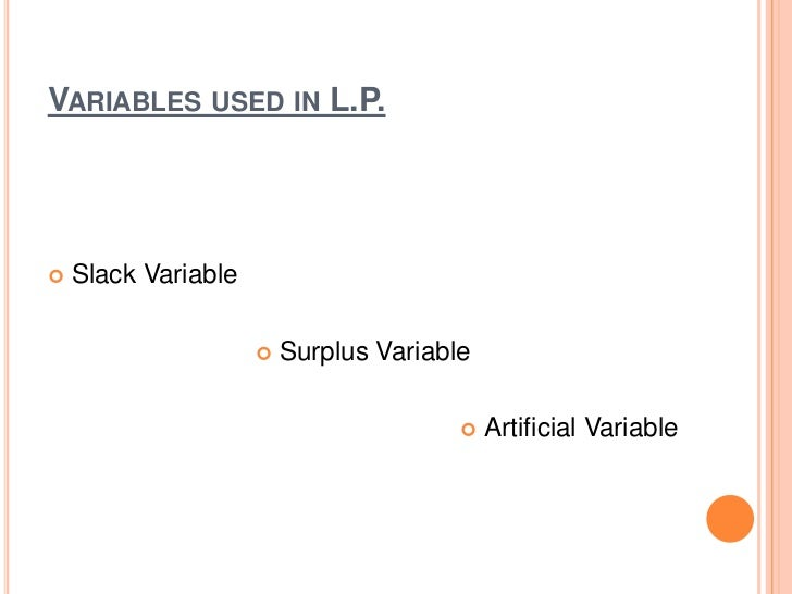 slack surplus artificial m View quantidocx from bsa 101 at technological institute of the philippines mcq in simplex method, slack, surplus and artificial variables are restricted to be 1.