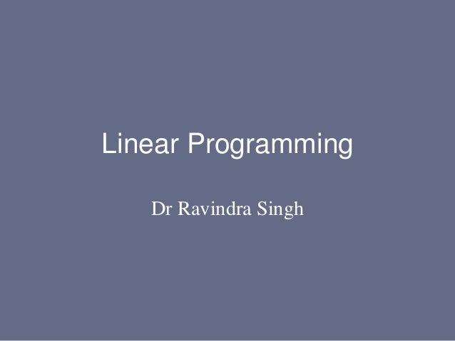 Linear Programming Dr Ravindra Singh