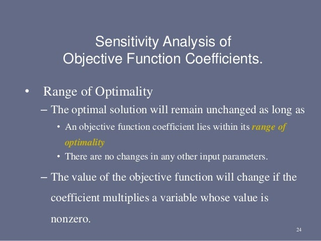 24 • Range of Optimality – The optimal solution will remain unchanged as long as • An objective function coefficient lies ...