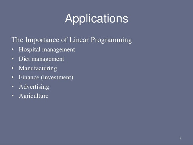 Applications The Importance of Linear Programming • Hospital management • Diet management • Manufacturing • Finance (inves...