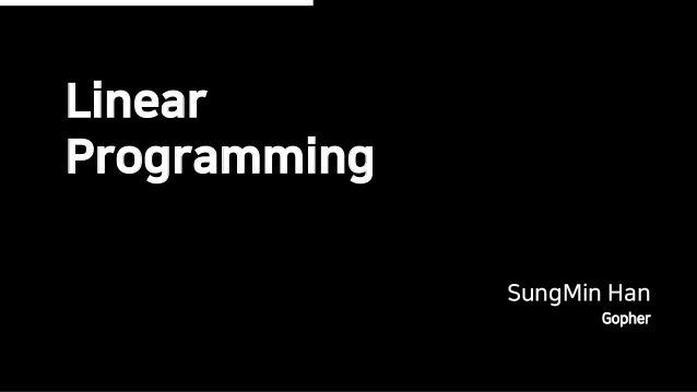 Linear Programming SungMin Han Gopher