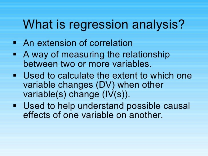 What is regression analysis? <ul><li>An extension of correlation  </li></ul><ul><li>A way of measuring the relationship be...