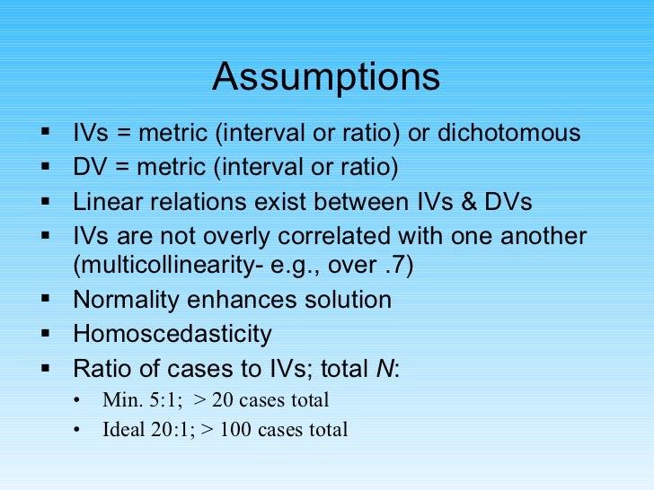 Assumptions <ul><li>IVs = metric (interval or ratio) or dichotomous </li></ul><ul><li>DV = metric (interval or ratio) </li...