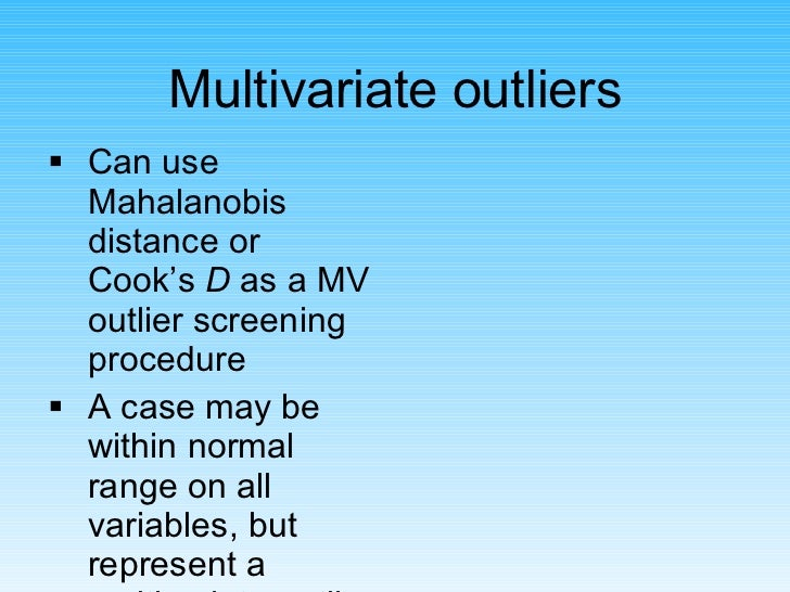 Multivariate outliers <ul><li>Can use Mahalanobis distance or Cook's  D  as a MV outlier screening procedure </li></ul><ul...