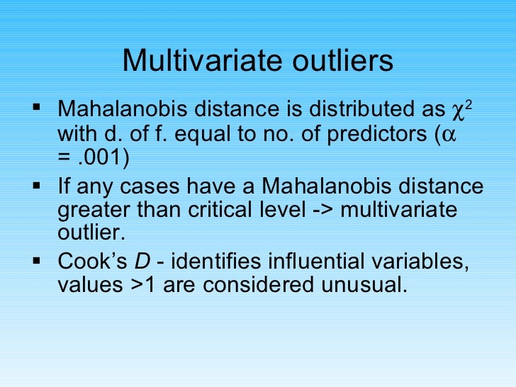 Multivariate outliers <ul><li>Mahalanobis distance is distributed as   2  with d. of f. equal to no. of predictors (   =...