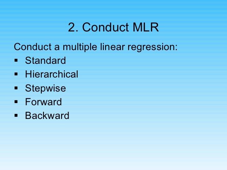 2. Conduct MLR <ul><li>Conduct a multiple linear regression: </li></ul><ul><li>Standard </li></ul><ul><li>Hierarchical </l...