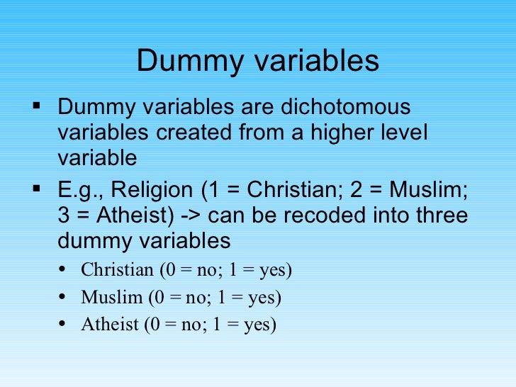 Dummy variables <ul><li>Dummy variables are dichotomous variables created from a higher level variable </li></ul><ul><li>E...