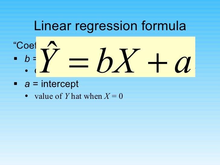 "Linear regression formula <ul><li>"" Coefficients"" are  a  and  b </li></ul><ul><li>b  = slope  </li></ul><ul><ul><li>Chang..."