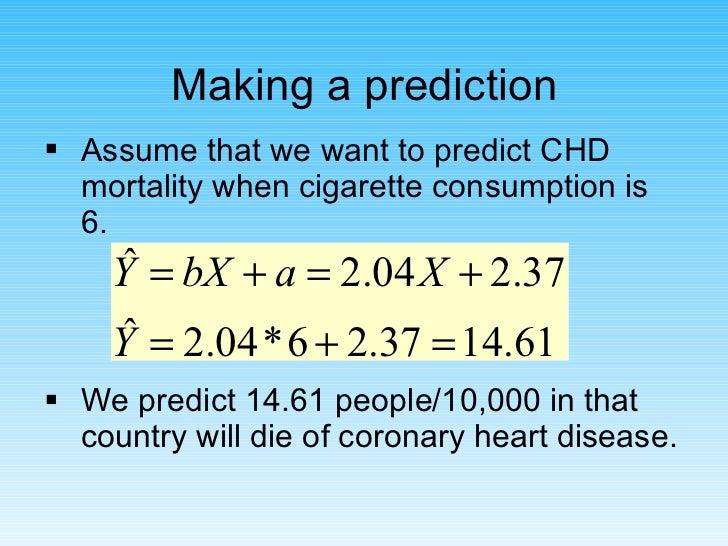 Making a prediction <ul><li>Assume that we want to predict CHD mortality when cigarette consumption is 6. </li></ul><ul><l...