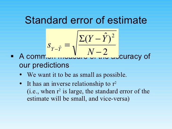 Standard error of estimate <ul><li>A common measure of the accuracy of our predictions </li></ul><ul><ul><li>We want it to...